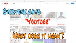 Everyone Says Youtube What dose it mean?